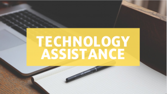 "open laptop with text ""technology assistance"""